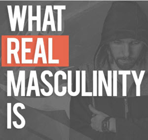 Real Masculinity and Manhood